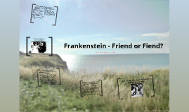 Copy of H10 English Frankenstein Friend or Fiend Presentation