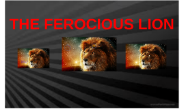 THE FEROCIOUS LION