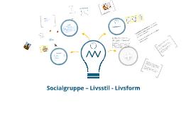 Livsformer - Livsstile - Socialgrupper