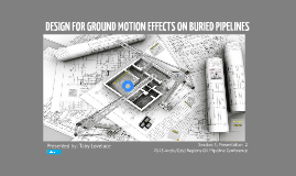 Draft DESIGN FOR GROUND MOTION EFFECTS ON BURIED PIPELINES