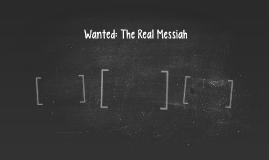 Wanted: The Real Messiah