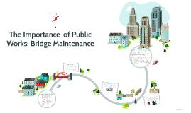 Copy of The Importance  of Public Works: Bridge Maintenance