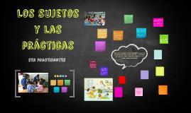 Copy of Los sujetos y las practicas