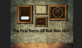 The First Battle Of Bull Run 1861