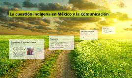 La cuestión indígena en México y la Comunicación