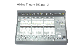 Mixing Theory 101 part 2