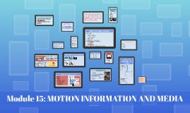 Copy of Module 15: MOTION INFORMATION AND MEDIA