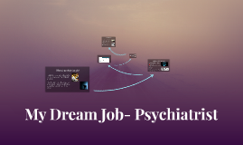 My Dream Job- Psychiatrist