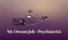 My Dream Job- Psychiatrist