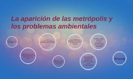 Copy of La aparicion de las metropolis y los problemas ambientales