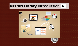Copy of NCC101 Library Orientation
