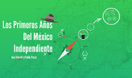Los Primeros Años Del Mexico Independiente
