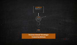 Instructional Strategy: Constructivism