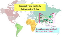 Copy of Geography and the Early Settlement of China
