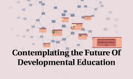 Contemplating the Future Of Developmental Education