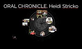 ORAL CHRONICLE. Heidi Stricko