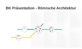 BK Präsentation - Römische Architektur