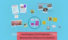Las Guapas y los Proyectos de Renovación Urbana en la Galerí