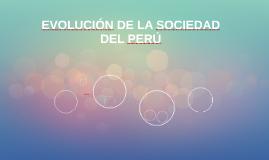 EVOLUCIÓN DE LA SOCIEDAD DEL PERÚ