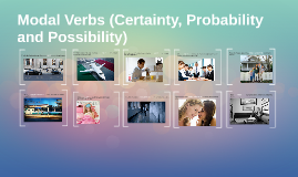 Modal Verbs (Certainty, Probability and Possibility)