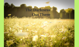 The Darkness Out There