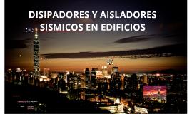 Copy of DISIPADORES Y AISLADRES SISMICOS
