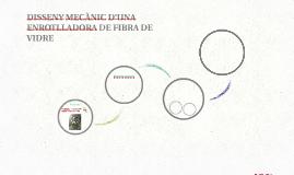 DISSENY MECÀNIC D'UNA ENROTLLADORA DE FIBRA DE VIDRE