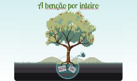 Copy of A benção por inteiro