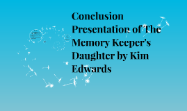 Conclusion Presentation of The Memory Keeper's Daughter by K