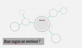 Wann reagieren wir emotional ?