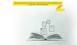 PRODUCCIÓN DE TEXTOS Y PROPÓSITOS DEL ESPAÑOL EN LA ESCUELA