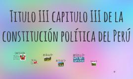 Titulo III capitulo III de la constitución política del Perú