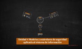 Unidad 4 Modelos y estandares de seguridad aplicada al siste