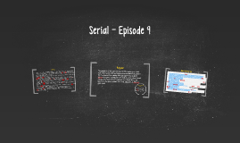 Copy of Copy of Serial - Episode 9