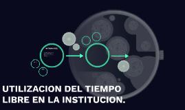 UTILIZACION DEL TIEMPO LIBRE EN LA INSTITUCION.