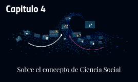 Copy of Capitulo 4 Sobre el concepto de Ciencia Social