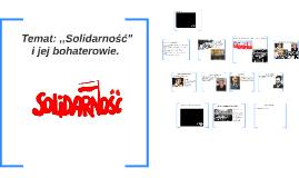 """Temat: ,,Solidarność"""" i jej bohaterowie."""