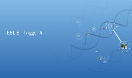 EBL 8 - Trigger 4