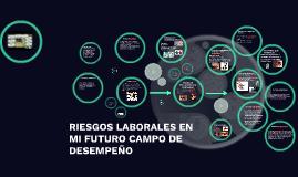 RIESGOS LABORALES EN MI FUTURO CAMPO DE DESEMPEÑO