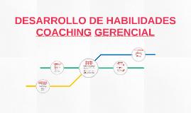 DESARROLLO DE HABILIDADES COACHING GERENCIAL