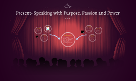 Present- Speaking with Purpose, Passion and Power
