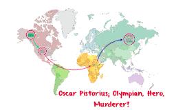 Oscar Pistorius; Olympian, Hero, Murderer?