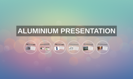 Copy of ALUMINIUM PRESENTATION