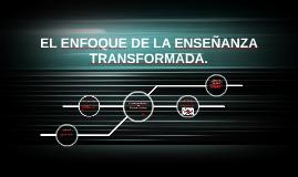 EL ENFOQUE DE LA ENSEÑANZA TRANSFORMADA.
