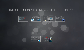 Copy of INTRODUCCION A LOS NEGOCIOS ELECTRONICOS