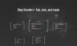Sleep Disorders- Rob, Josh, and Isaiah