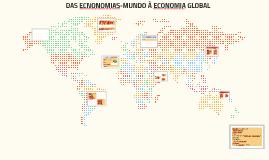 Copy of DAS ECNONOMIAS-MUNDO À ECONOMIA GLOBAL
