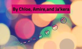 By Chloe, Amire,and Ja'kera