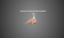 Copy of Journey to the Top of Topic Mountain!