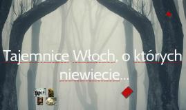 TAjemnice Wloch, o ktorych nie wiecie...